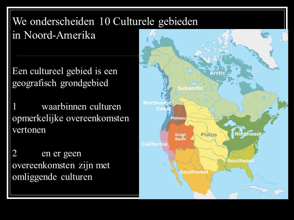 We onderscheiden 10 Culturele gebieden in Noord-Amerika Een cultureel gebied is een geografisch grondgebied 1waarbinnen culturen opmerkelijke overeenkomsten vertonen 2en er geen overeenkomsten zijn met omliggende culturen