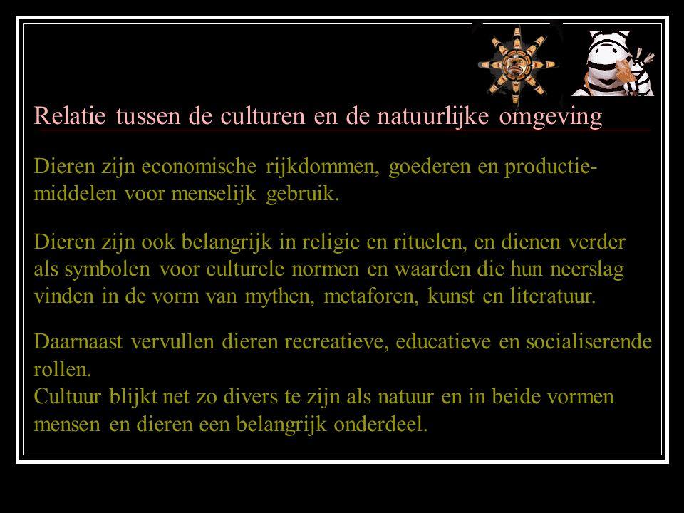 Relatie tussen de culturen en de natuurlijke omgeving Dieren zijn economische rijkdommen, goederen en productie- middelen voor menselijk gebruik.