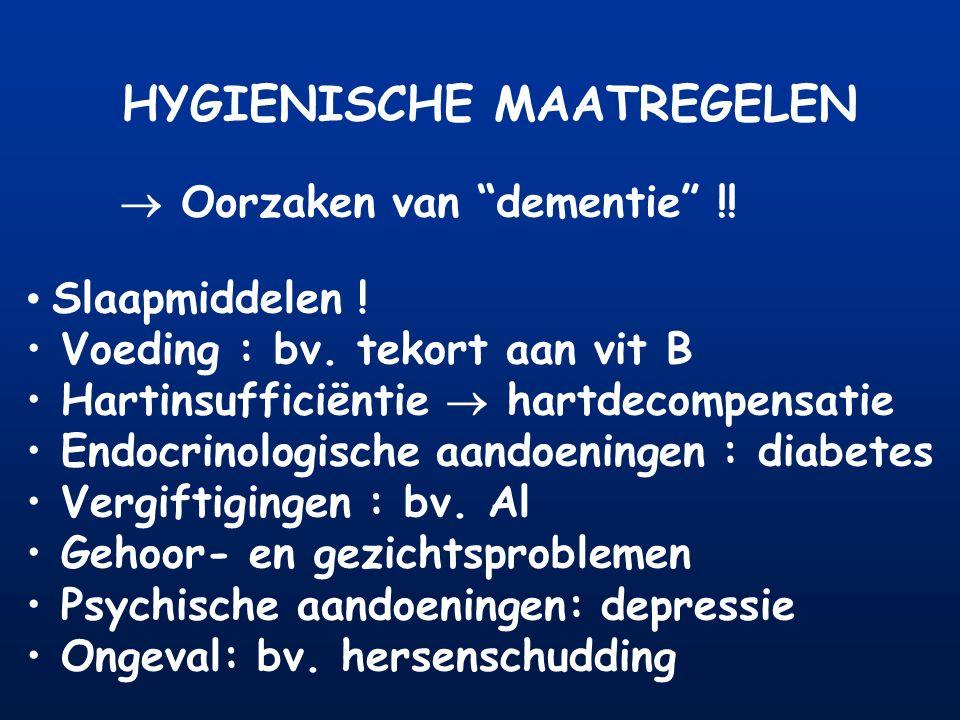 """HYGIENISCHE MAATREGELEN  Oorzaken van """"dementie"""" !! Slaapmiddelen ! Voeding : bv. tekort aan vit B Hartinsufficiëntie  hartdecompensatie Endocrinolo"""