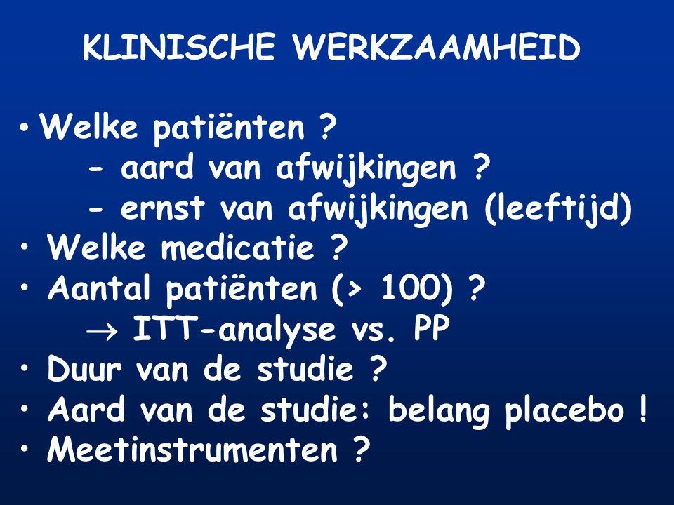 KLINISCHE WERKZAAMHEID Welke patiënten ? - aard van afwijkingen ? - ernst van afwijkingen (leeftijd) Welke medicatie ? Aantal patiënten (> 100) ?  IT