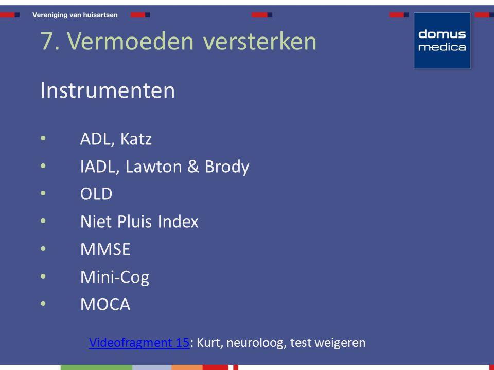 7. Vermoeden versterken Instrumenten ADL, Katz IADL, Lawton & Brody OLD Niet Pluis Index MMSE Mini-Cog MOCA Videofragment 15Videofragment 15: Kurt, ne
