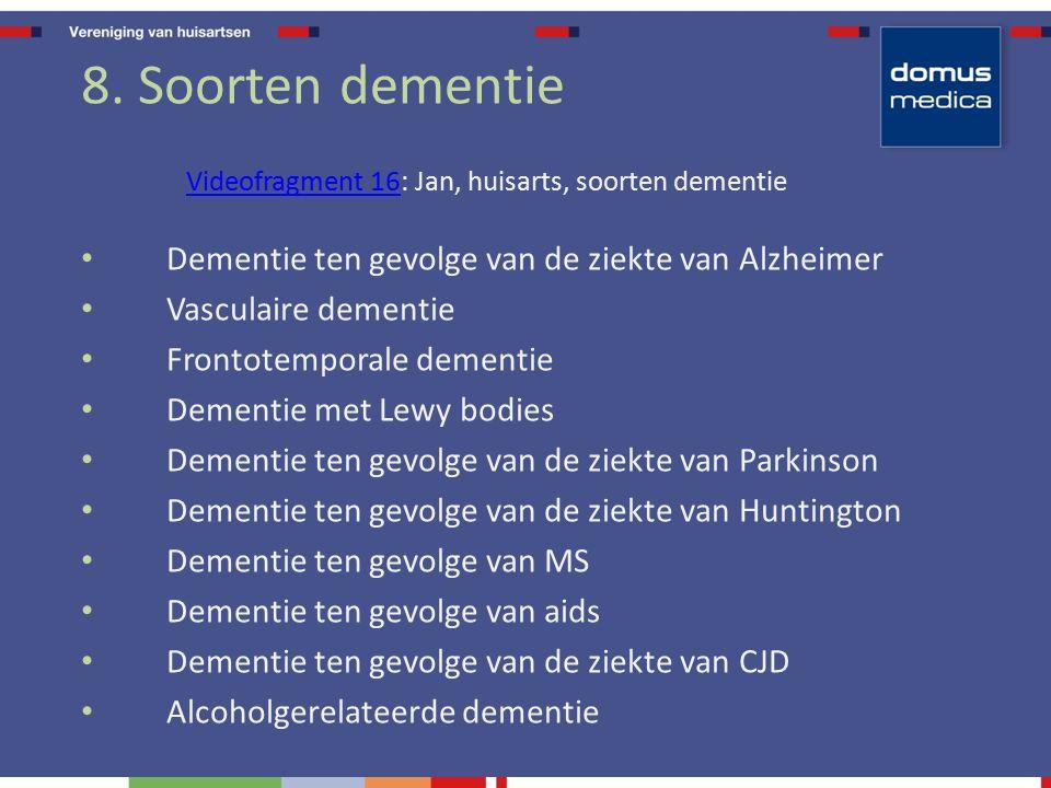 8. Soorten dementie Videofragment 16Videofragment 16: Jan, huisarts, soorten dementie Dementie ten gevolge van de ziekte van Alzheimer Vasculaire deme