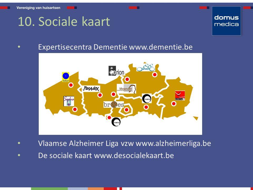 10. Sociale kaart Expertisecentra Dementie www.dementie.be Vlaamse Alzheimer Liga vzw www.alzheimerliga.be De sociale kaart www.desocialekaart.be