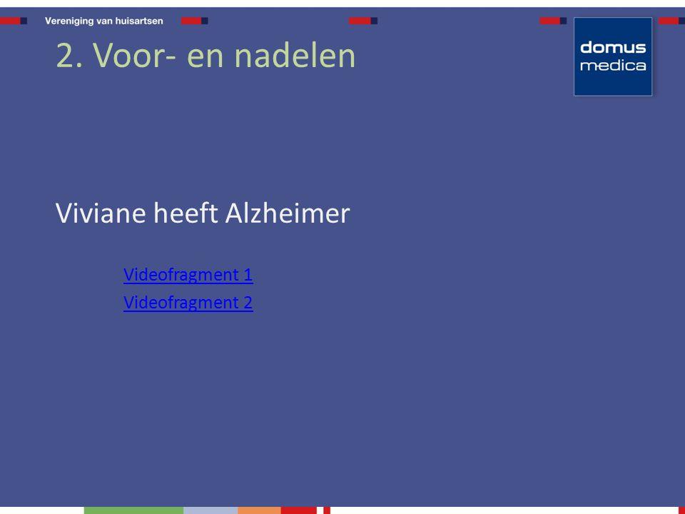 2. Voor- en nadelen Viviane heeft Alzheimer Videofragment 1 Videofragment 2