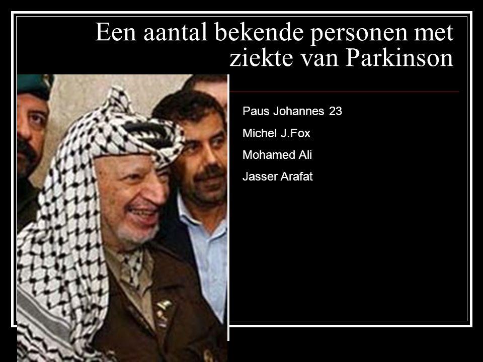 Een aantal bekende personen met ziekte van Parkinson Paus Johannes 23 Michel J.Fox Mohamed Ali Jasser Arafat
