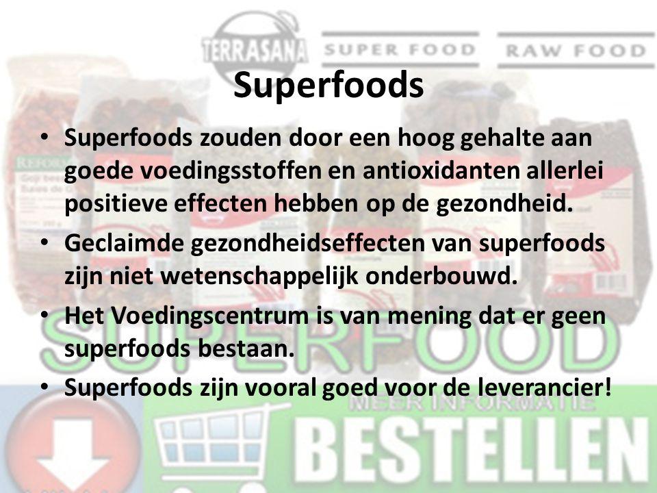 Superfoods Superfoods zouden door een hoog gehalte aan goede voedingsstoffen en antioxidanten allerlei positieve effecten hebben op de gezondheid. Gec