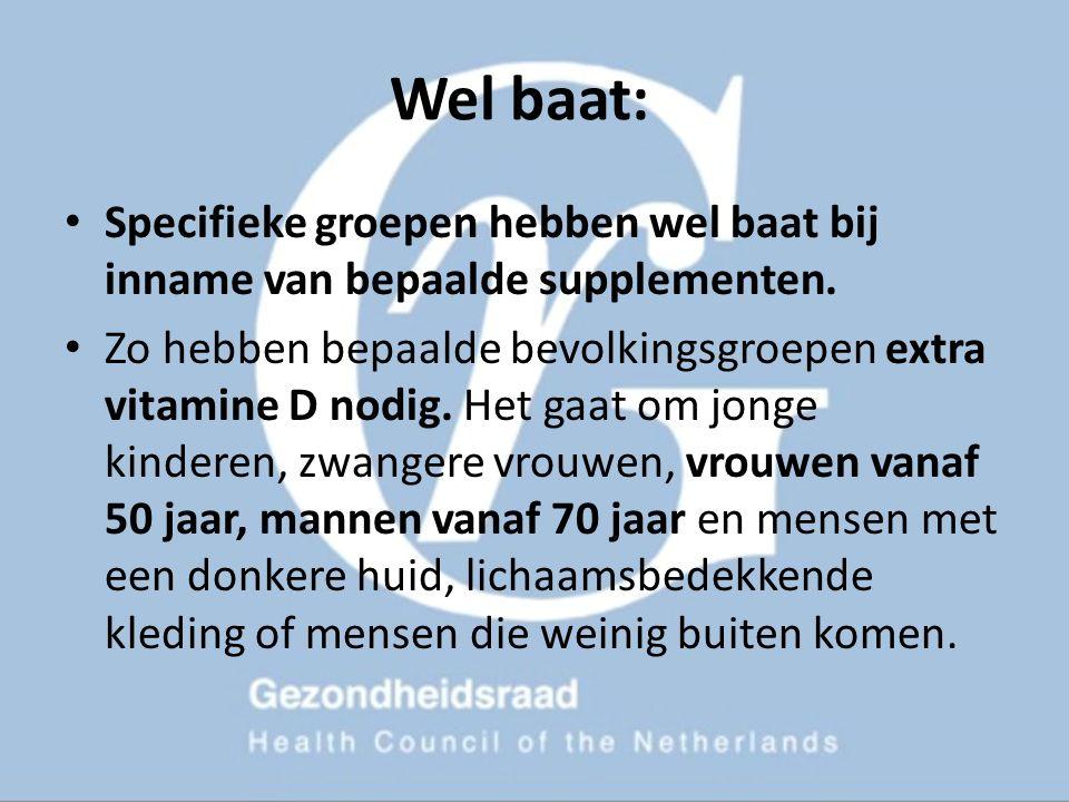 Wel baat: Specifieke groepen hebben wel baat bij inname van bepaalde supplementen. Zo hebben bepaalde bevolkingsgroepen extra vitamine D nodig. Het ga