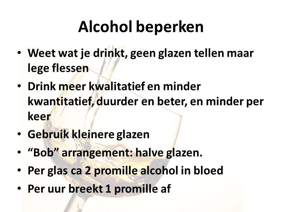 Weet wat je drinkt, geen glazen tellen maar lege flessen Drink meer kwalitatief en minder kwantitatief, duurder en beter, en minder per keer Gebruik k