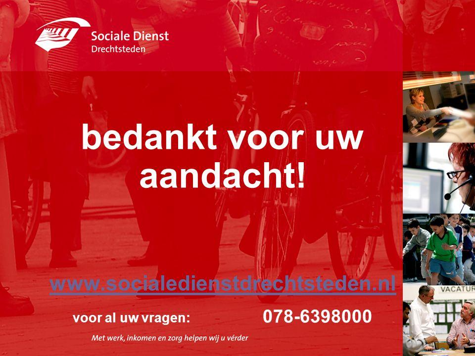 bedankt voor uw aandacht! www.socialedienstdrechtsteden.nl voor al uw vragen: 078-6398000 www.socialedienstdrechtsteden.nl