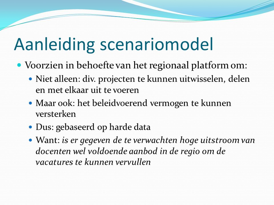 Aanleiding scenariomodel Voorzien in behoefte van het regionaal platform om: Niet alleen: div. projecten te kunnen uitwisselen, delen en met elkaar ui