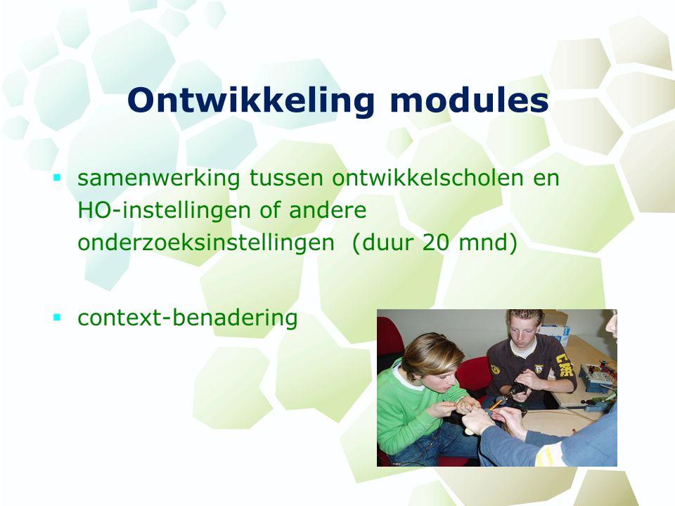 Ontwikkeling modules  samenwerking tussen ontwikkelscholen en HO-instellingen of andere onderzoeksinstellingen (duur 20 mnd)  context-benadering