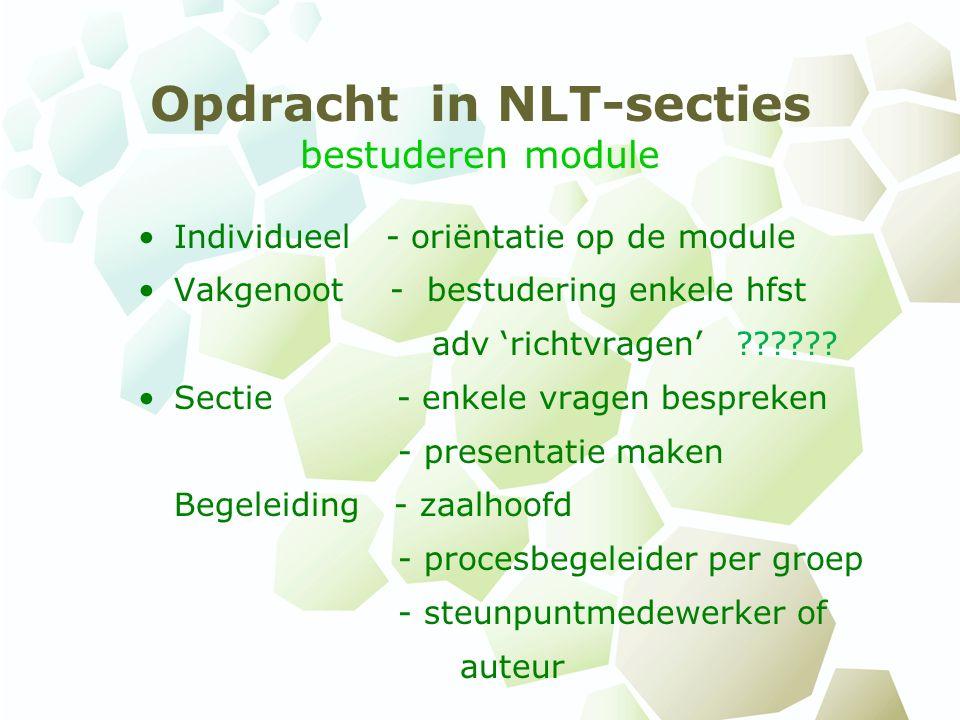 Opdracht in NLT-secties bestuderen module Individueel - oriëntatie op de module Vakgenoot - bestudering enkele hfst adv 'richtvragen' ?????? Sectie -