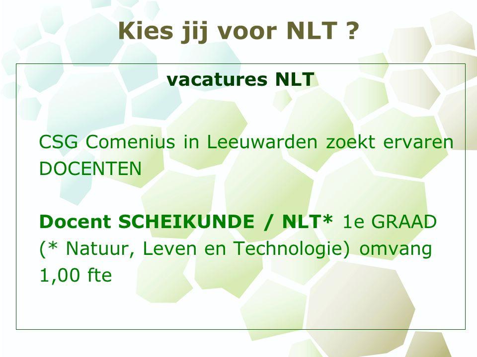 Kies jij voor NLT ? vacatures NLT CSG Comenius in Leeuwarden zoekt ervaren DOCENTEN Docent SCHEIKUNDE / NLT* 1e GRAAD (* Natuur, Leven en Technologie)