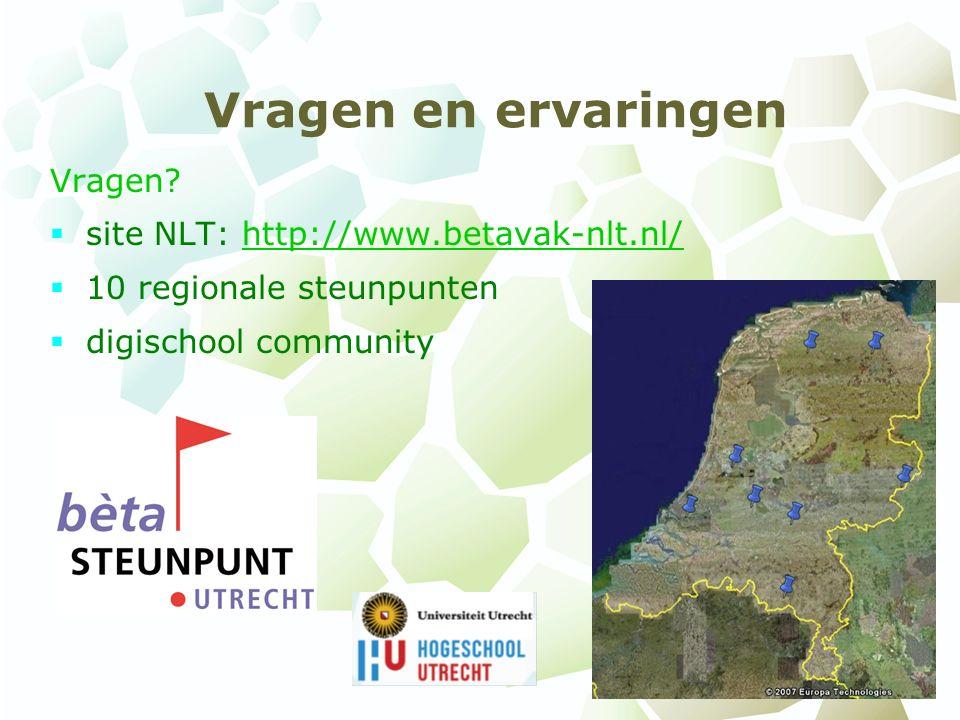 Vragen en ervaringen Vragen?  site NLT: http://www.betavak-nlt.nl/http://www.betavak-nlt.nl/  10 regionale steunpunten  digischool community
