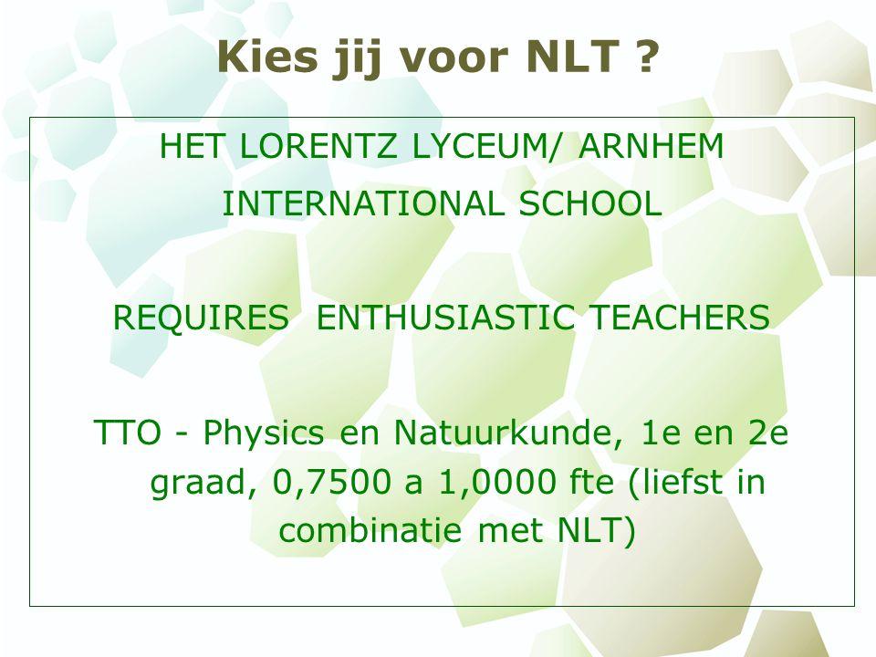 Kies jij voor NLT ? HET LORENTZ LYCEUM/ ARNHEM INTERNATIONAL SCHOOL REQUIRES ENTHUSIASTIC TEACHERS TTO - Physics en Natuurkunde, 1e en 2e graad, 0,750