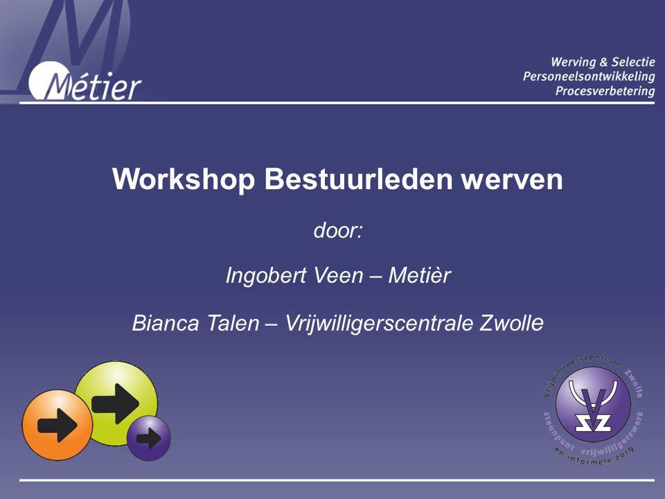 Workshop Bestuurleden werven door: Ingobert Veen – Metièr Bianca Talen – Vrijwilligerscentrale Zwoll e