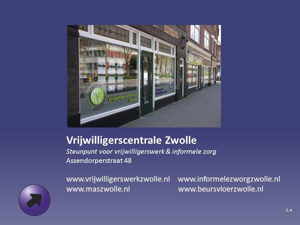 Vrijwilligerscentrale Zwolle Steunpunt voor vrijwilligerswerk & informele zorg Assendorperstraat 48 www.vrijwilligerswerkzwolle.nl www.informelezworgzwolle.nl www.maszwolle.nl www.beursvloerzwolle.nl 2.4