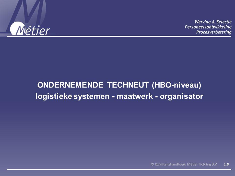 ONDERNEMENDE TECHNEUT (HBO-niveau) logistieke systemen - maatwerk - organisator © Kwaliteitshandboek Métier Holding B.V.