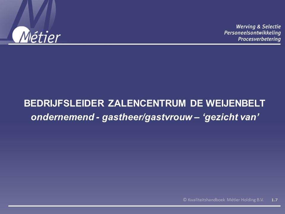 BEDRIJFSLEIDER ZALENCENTRUM DE WEIJENBELT ondernemend - gastheer/gastvrouw – 'gezicht van' © Kwaliteitshandboek Métier Holding B.V.