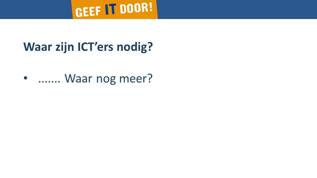 Waar zijn ICT'ers nodig?....... Waar nog meer?