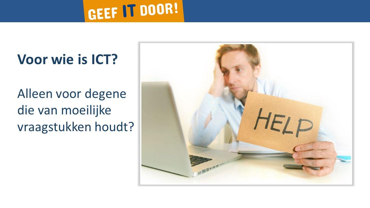 Voor wie is ICT? Alleen voor degene die van moeilijke vraagstukken houdt?