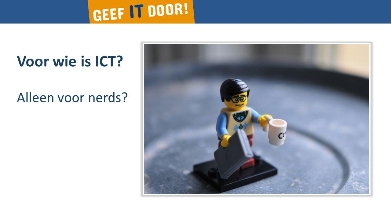 Voor wie is ICT? Alleen voor nerds?