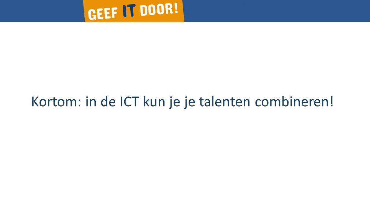 Kortom: in de ICT kun je je talenten combineren!