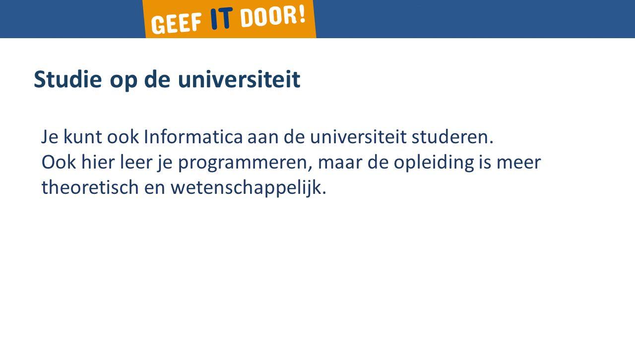 Studie op de universiteit Gericht op praktijk Breder gekwalificeerd Gespecialiseerd Theoretisch Je kunt ook Informatica aan de universiteit studeren.