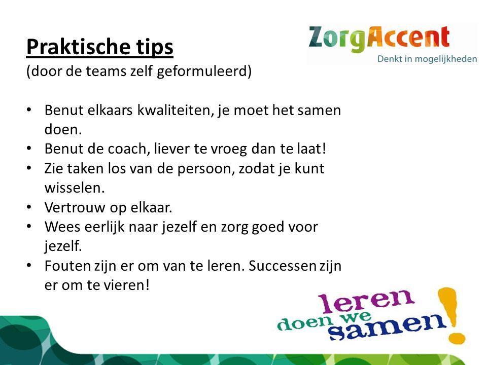 Praktische tips (door de teams zelf geformuleerd) Benut elkaars kwaliteiten, je moet het samen doen. Benut de coach, liever te vroeg dan te laat! Zie