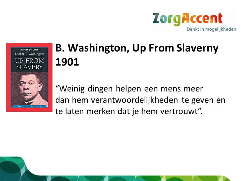 """B. Washington, Up From Slaverny 1901 """"Weinig dingen helpen een mens meer dan hem verantwoordelijkheden te geven en te laten merken dat je hem vertrouw"""