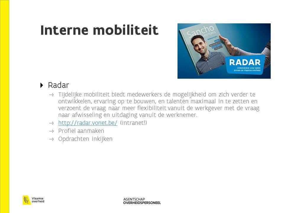 Interne mobiliteit Radar Tijdelijke mobiliteit biedt medewerkers de mogelijkheid om zich verder te ontwikkelen, ervaring op te bouwen, en talenten maximaal in te zetten en verzoent de vraag naar meer flexibiliteit vanuit de werkgever met de vraag naar afwisseling en uitdaging vanuit de werknemer.