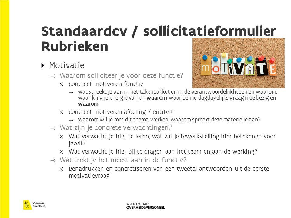 Standaardcv / sollicitatieformulier Rubrieken Motivatie Waarom solliciteer je voor deze functie.