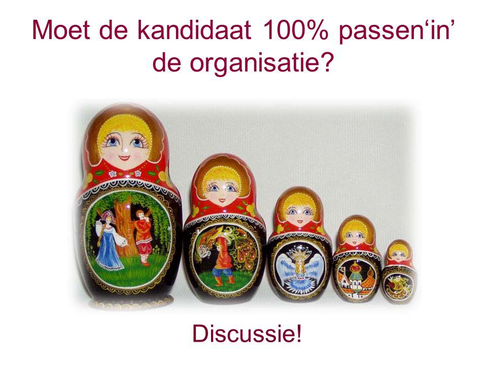 Moet de kandidaat 100% passen'in' de organisatie Discussie!