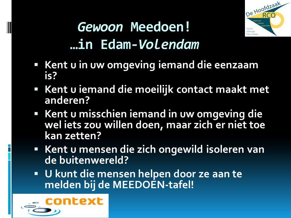 Gewoon Meedoen! …in Edam-Volendam  Kent u in uw omgeving iemand die eenzaam is?  Kent u iemand die moeilijk contact maakt met anderen?  Kent u miss