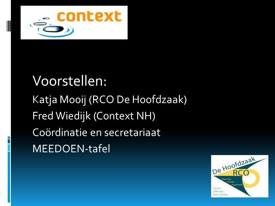 Voorstellen: Katja Mooij (RCO De Hoofdzaak) Fred Wiedijk (Context NH) Coördinatie en secretariaat MEEDOEN-tafel