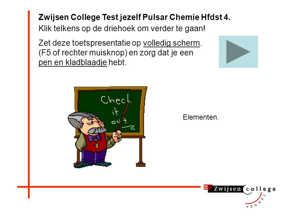Zwijsen College Test jezelf Pulsar Chemie Hfdst 4.