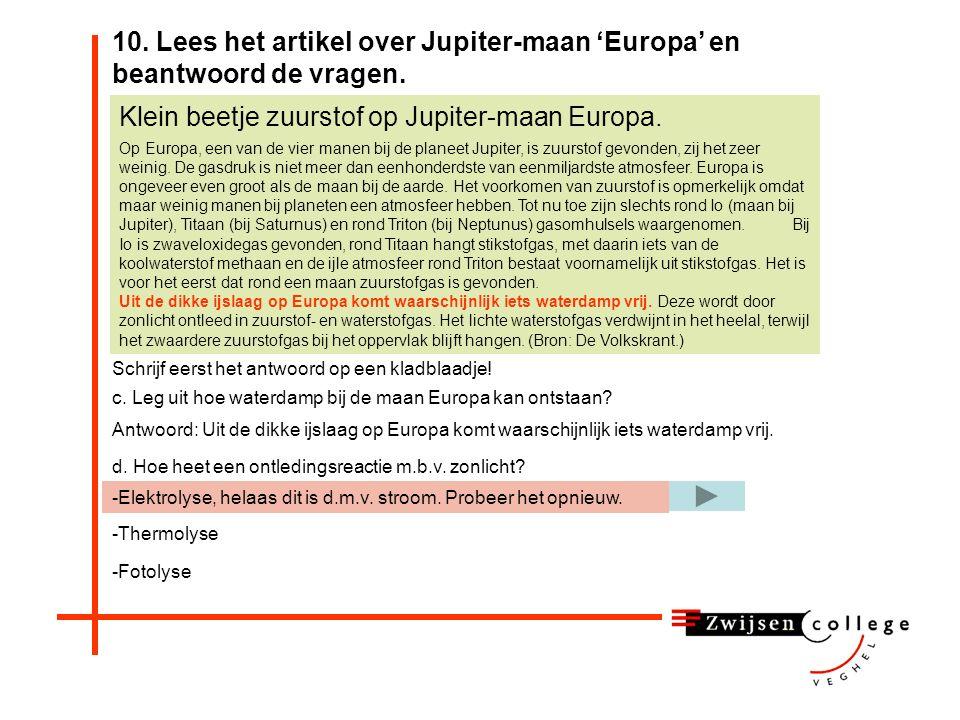 Antwoord: Uit de dikke ijslaag op Europa komt waarschijnlijk iets waterdamp vrij.