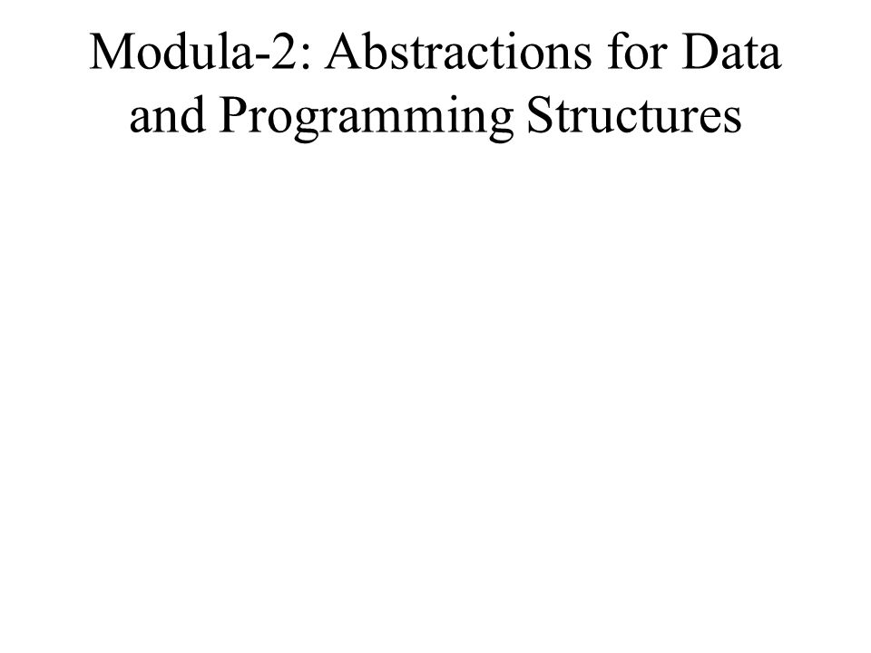 Modula-2: Abstractions for Data and Programming Structures