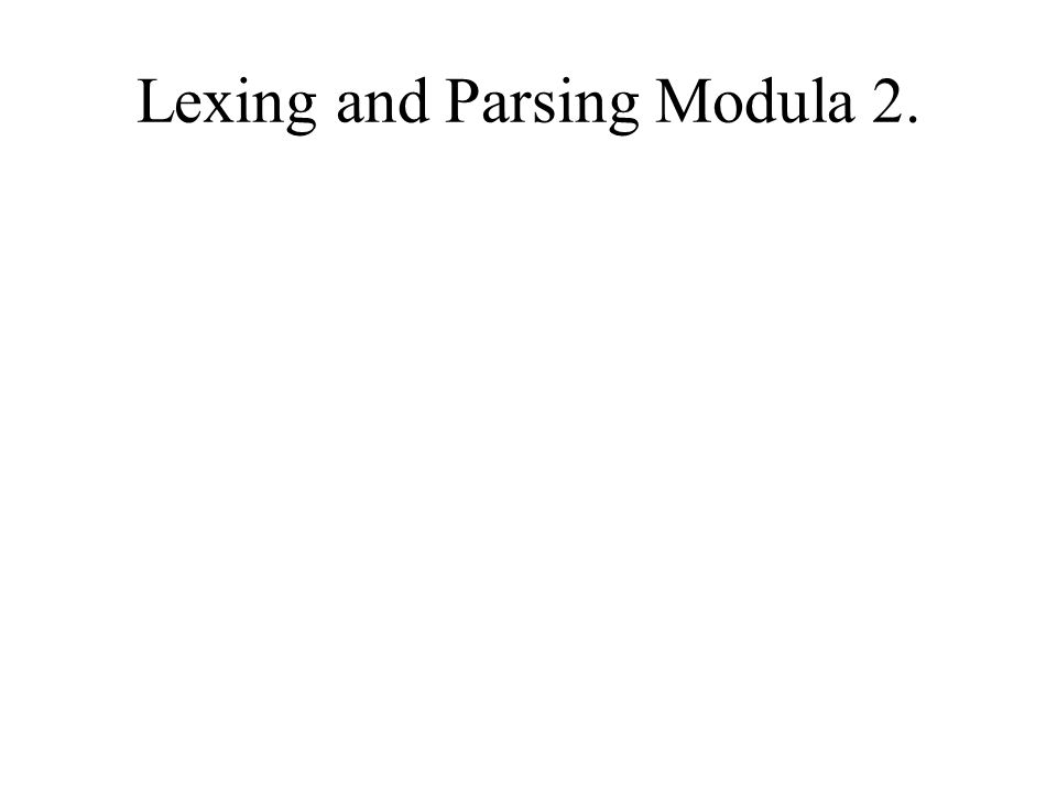 Lexing and Parsing Modula 2.