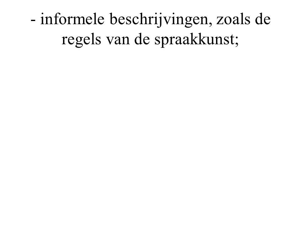 - informele beschrijvingen, zoals de regels van de spraakkunst;