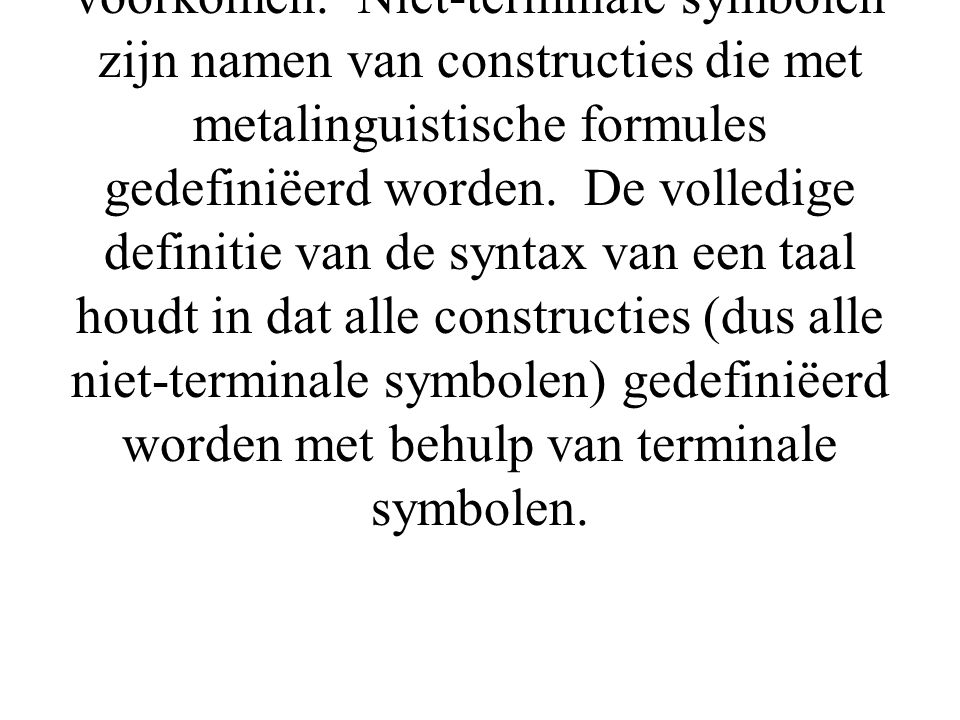Deze formules bevatten twee soorten symbolen: terminale en niet-terminale symbolen.