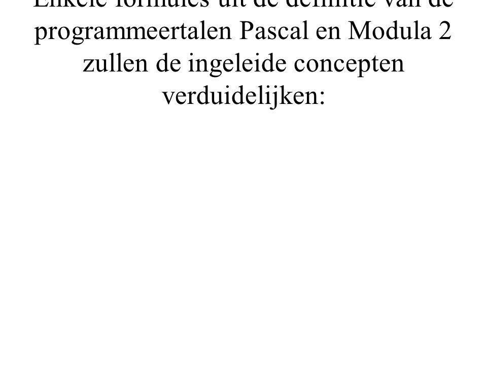 Enkele formules uit de definitie van de programmeertalen Pascal en Modula 2 zullen de ingeleide concepten verduidelijken: