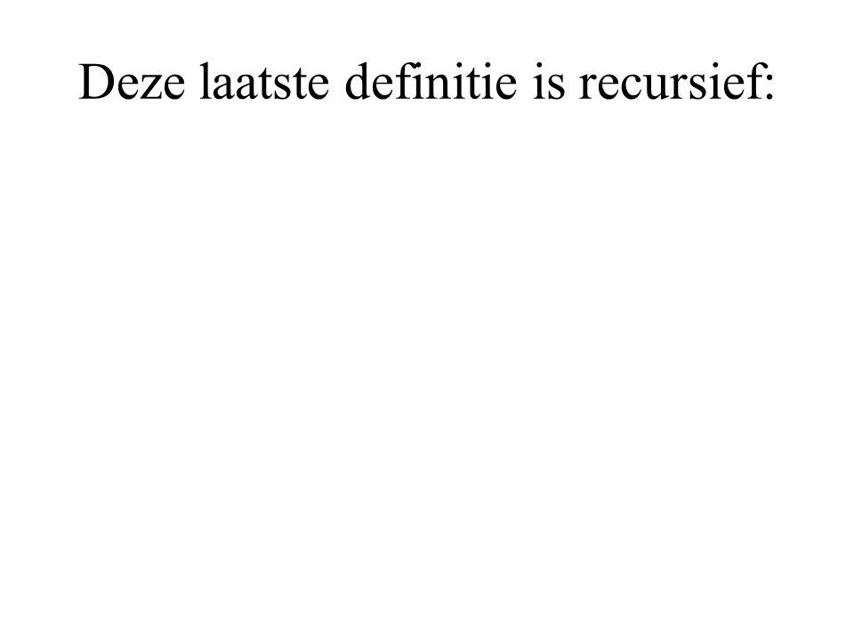 Deze laatste definitie is recursief: