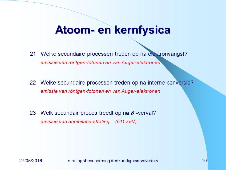 27/05/2016stralingsbescherming deskundigheidsniveau 510 Atoom- en kernfysica 21Welke secundaire processen treden op na elektronvangst? emissie van rön