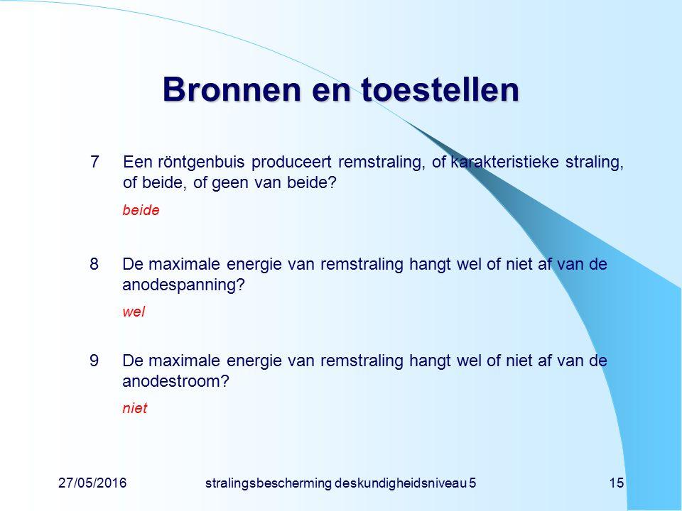 27/05/2016stralingsbescherming deskundigheidsniveau 515 Bronnen en toestellen 7Een röntgenbuis produceert remstraling, of karakteristieke straling, of