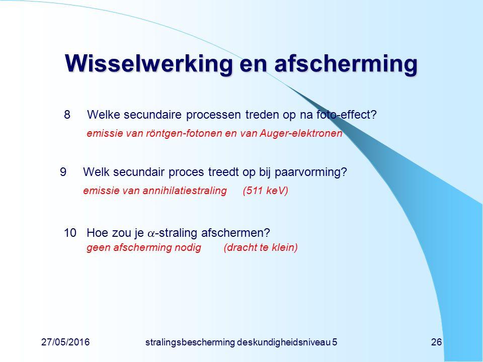 27/05/2016stralingsbescherming deskundigheidsniveau 526 Wisselwerking en afscherming 8Welke secundaire processen treden op na foto-effect? emissie van