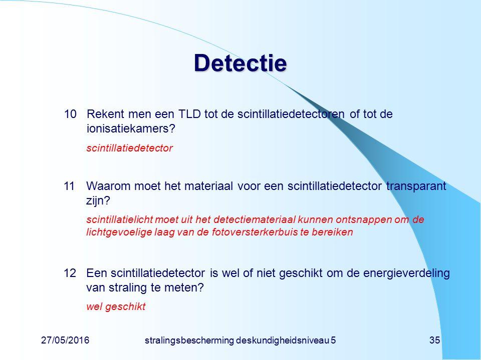 27/05/2016stralingsbescherming deskundigheidsniveau 535 Detectie 10Rekent men een TLD tot de scintillatiedetectoren of tot de ionisatiekamers? scintil