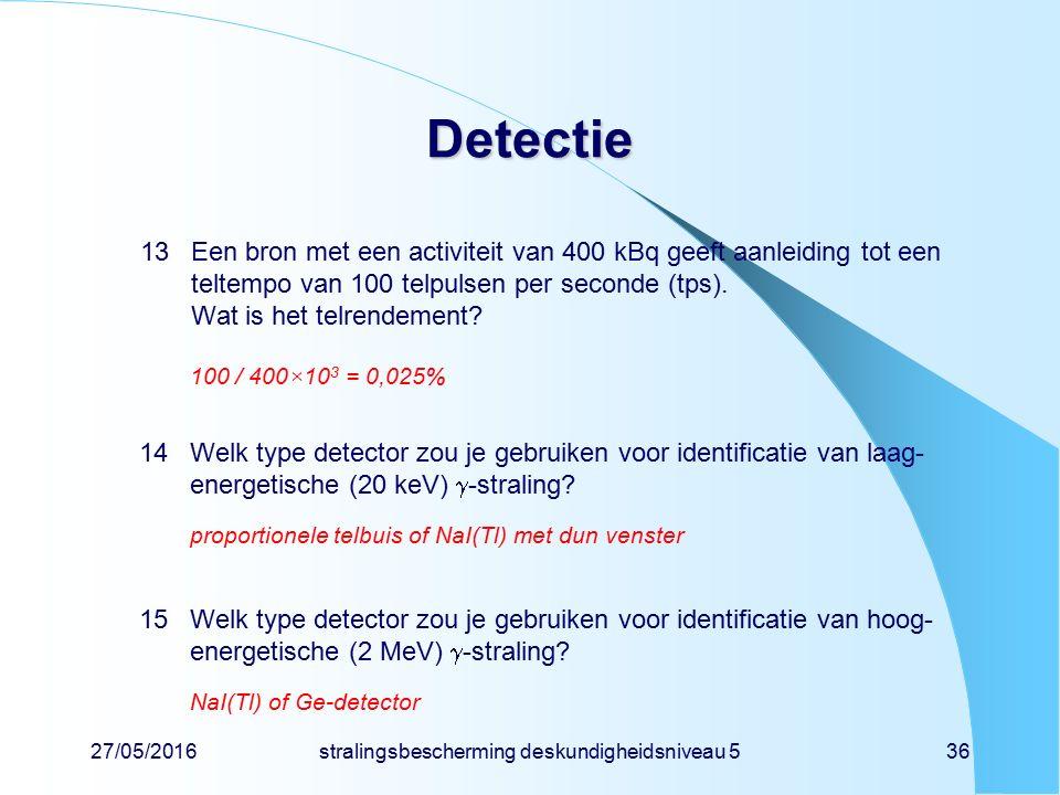 27/05/2016stralingsbescherming deskundigheidsniveau 536 Detectie 13Een bron met een activiteit van 400 kBq geeft aanleiding tot een teltempo van 100 t