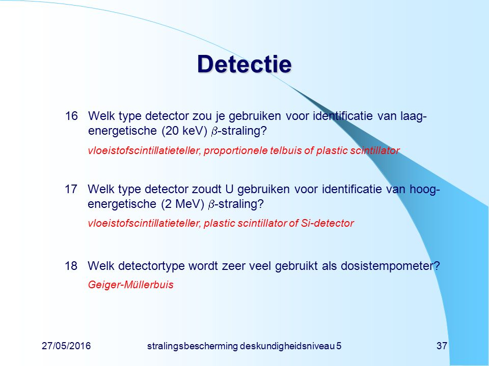 27/05/2016stralingsbescherming deskundigheidsniveau 537 Detectie 16Welk type detector zou je gebruiken voor identificatie van laag- energetische (20 k