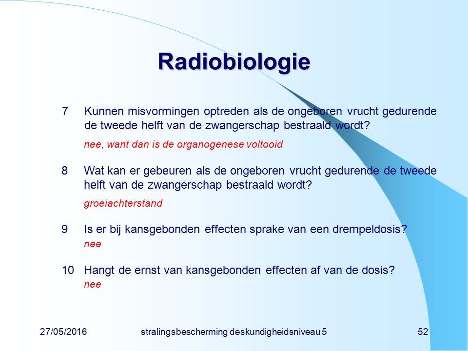 27/05/2016stralingsbescherming deskundigheidsniveau 552 Radiobiologie 7Kunnen misvormingen optreden als de ongeboren vrucht gedurende de tweede helft
